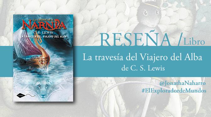 [RESEÑA] La travesía del Viajero del Alba (Las Crónicas de Narnia #5), de C.S. Lewis