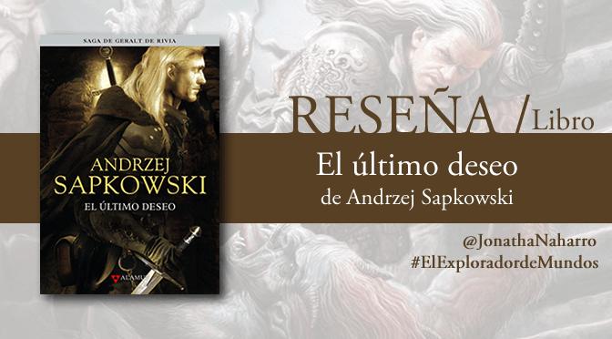 [RESEÑA] El último deseo (Geralt de Rivia #1), de Andrzej Sapkowski