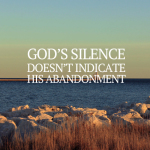 SILENT 150x150 Gods Silence Doesnt Indicate His Abandonment