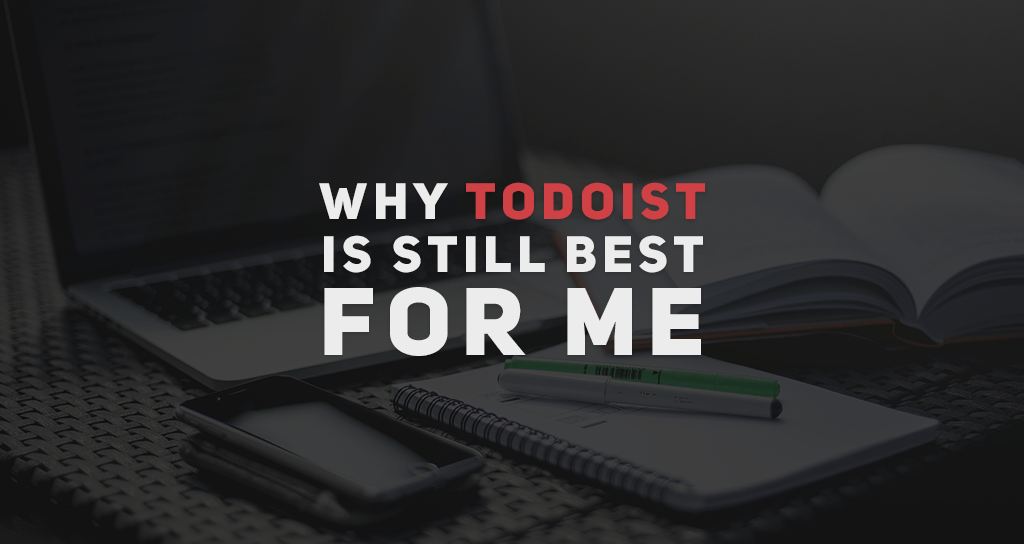 Why ToDoist Is Still My Favorite To Do List App