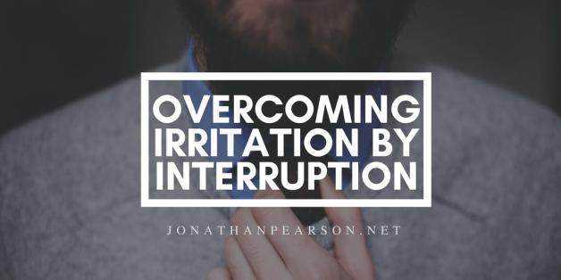 Overcoming Irritation By Interruption