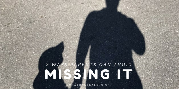 3 Ways Parents Can Avoid Missing It