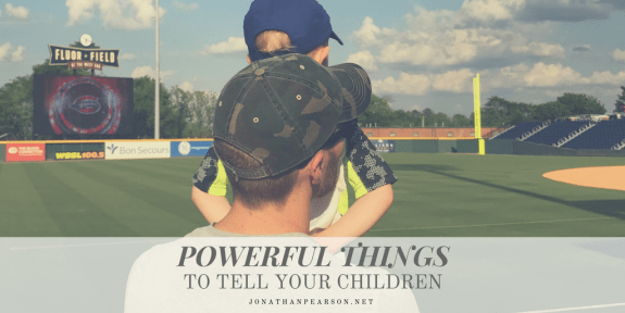 7 Powerful Things to Tell Your Children