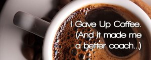 I gave up coffee...