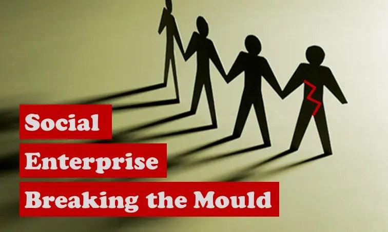 Social Enterprise Breaking the Mould