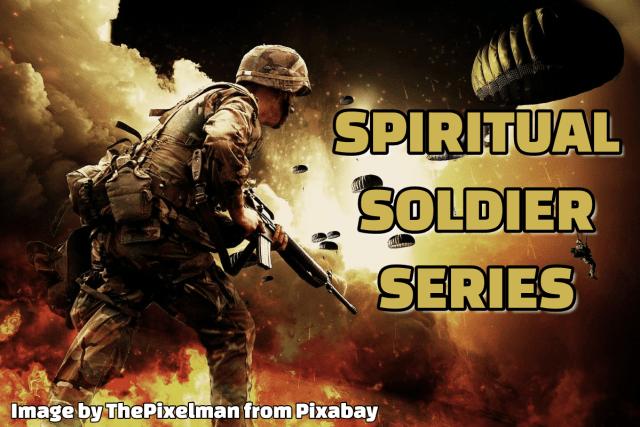 Spiritual Soldier Series Spiritual Warfare Divine Discourse Blog