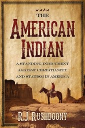 The American Indian: A Standing Indictment Against Christianity and Statism in America by R.J Rushdoony.