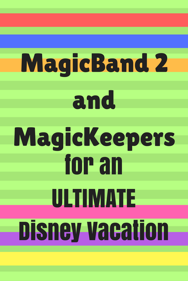MagicBand 2 and MagicKeepers for Ultimate Walt Disney World Experience