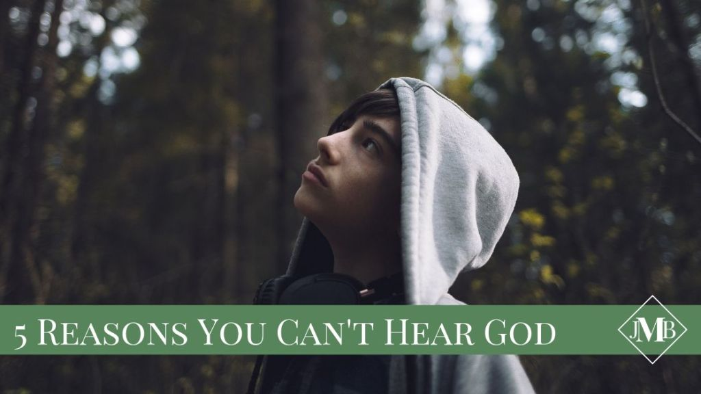 5 Reasons You can't hear God