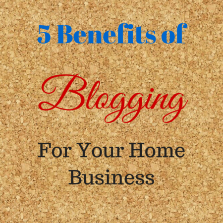 5 Benefits of Blogging for Your Home Business