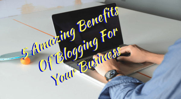 5 Benefits of Blogging for Home Business