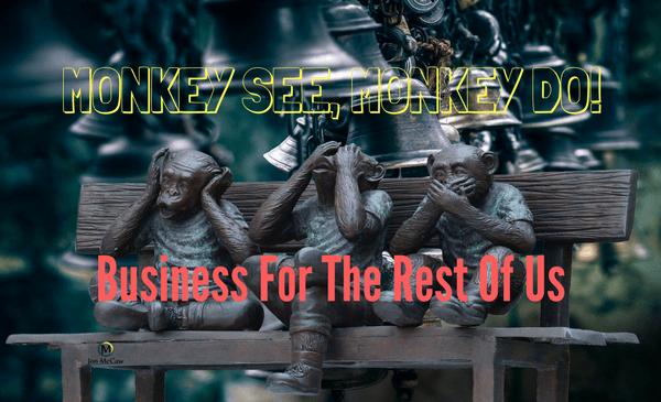 Monkey See, Monkey Do Marketing For Profit