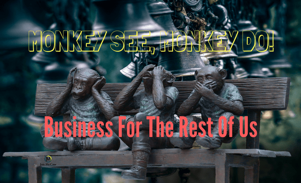 Monkey See, Monkey Do Marketing For Profit