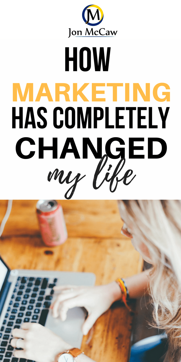 Marketing Has Completely Changed My Life