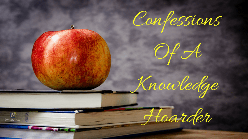 Confessions Of A Knowledge Hoarder