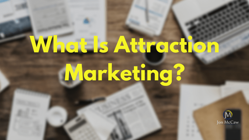 Attraction Marketing – What Is It?