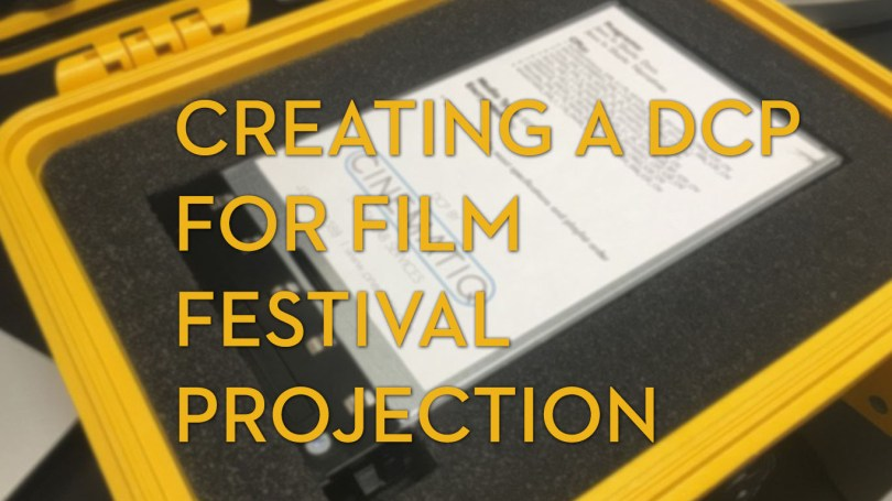 How to make a dcp for film festival projection jonny elwyn film how to make a dcp for film festival projection fandeluxe Images