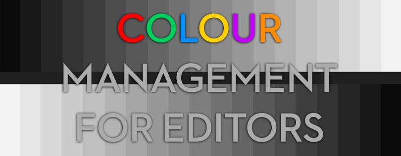 Colour Management for Video Editing