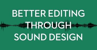 Better editing through sound design