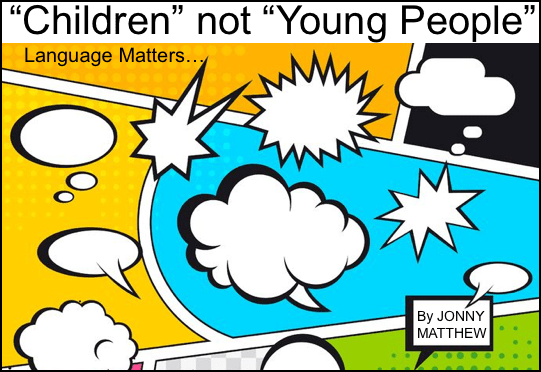 """""""Children"""" not """"young people"""""""