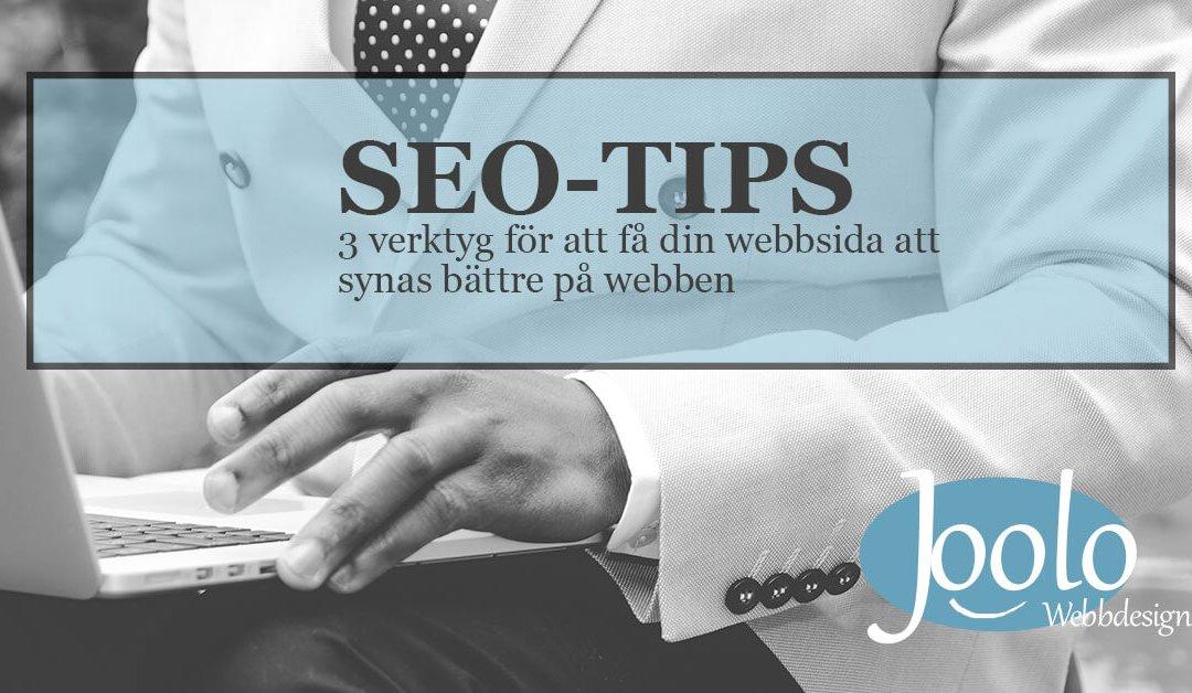 SEO-tips: 3 verktyg för att få din hemsida att synas
