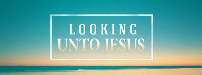 """Image result for LOOKING UNTO JESUS"""""""
