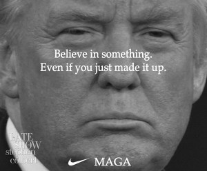 "Kaepernick ad parody: Donald Trump with the text: ""Believe in something. Even if you just made it up."""