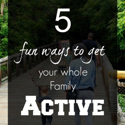 5 Fun Ways to get Your Whole Family Active