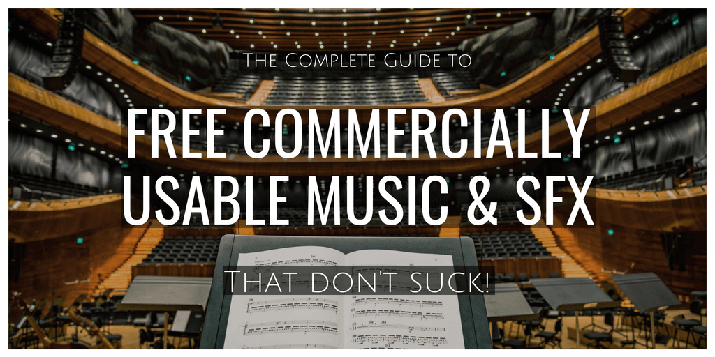 The Complete Guide to Commercially Usable Music & SFX That Don't Suck!