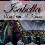 Isabella Braveheart of France by Colin Falconer