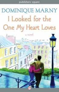 """+Blog Book Tour+ """"I Looked for the One My Heart Loves"""" by Dominique Marny, a French literary novel in translation!"""