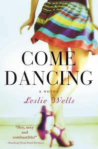 +Blog Book Tour+ Come Dancing by Leslie Wells An unsuspecting #Contemporary #Romance novel set against the backdrop of the 80s rock scene & the book publishing industry.