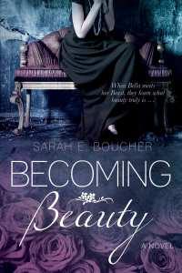 "Blog Book Tour   ""Becoming Beauty"" by Sarah Boucher a #retelling #fairytale of #BeautyAndTheBeast!"