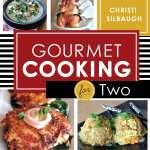 Gourmet Cooking for Two by Christi Silbaugh