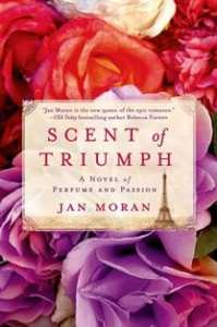 "Blog Book Tour | ""Scent of Triumph"" by Jan Moran A Historical Biographical Fiction novel rooted in fashion, parfum, France, and a legacy through time through the threads of love and passion!"