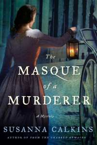 "Blog Book Tour | ""The Masque of a Murderer"" (Book 3 in the Lucy Campion Mysteries) by Susanna Calkins Whilst Jorie borrows the first novel in the series to properly become acquainted with Lucy Campion!"