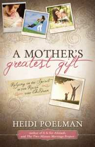 "Blog Book Tour | ""A Mother's Greatest Gift: Relying on the spirit as you raise your children by Heidi Poelman"
