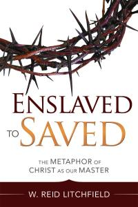 "Blog Book Tour | ""Enslaved to Saved: The Metaphor of Christ as our Master"" by W. Reid Litchfield This is a #nonfiction #mustread for readers of #ChristFic, #INSPY, & #LDS! It reaches across hidden barriers and unites all of us together."