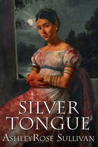 "Blog Book Tour | ""Silver Tongue"" by AshleyRose Sullivan a story where Seventh Star Press tackles 'alternative historical fiction' and the #revwar!"