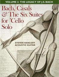 The Six Suites for 'Cello Solo (J. Sebastian Bach) For Acoustic Guitar Vol. 2: The Legacy of JS Bach by Steven Hancoff