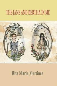 The Jane and Bertha in Me by Rita Maria Martinez