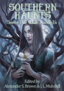 Southern Haunts: Spirits Who Walk Among Us