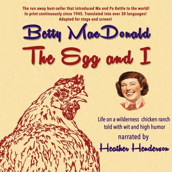 The Egg and I by Betty MacDonald; narrated by Heather Henderson