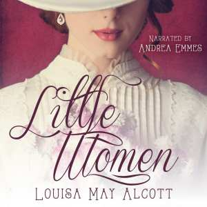 """Audiobook Spotlight   """"Little Women"""" by Louisa May Alcott, narrated by Andrea Emmes"""