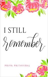 I Still Remember by Priya Prithviraj