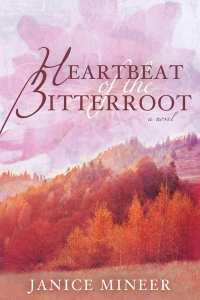 Heartbeat of the Bitterroot by Janice Mineer