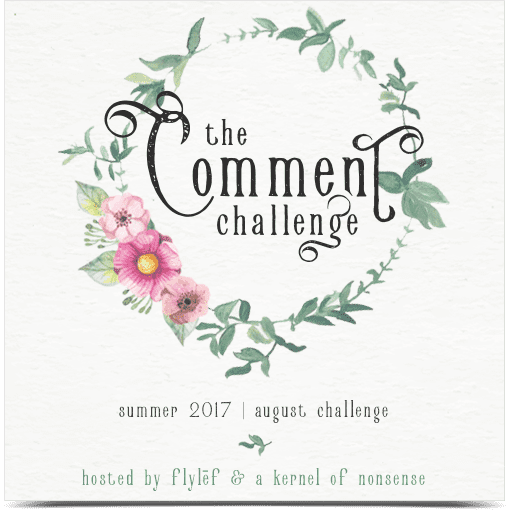 Comment Challenge 2017 hosted by Lonna @ FLYLēF and Alicia @ A Kernel of Nonsense. Badge used with permission.