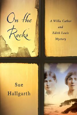 On the Rocks (Willa Cather & Edith Lewis Mysteries) by Sue Hallgarth