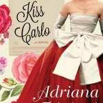Kiss Carlo by Adriana Trigiani