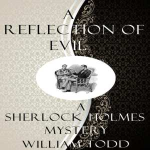 "Audiobook Review | ""Sherlock Holmes in A Reflection of Evil"" by William Todd"